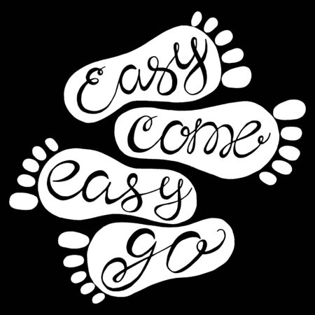 Easy come easy go- handdrawn typography design element. Vector lettering.