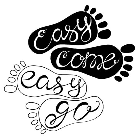 'easy come easy go': Easy come easy go- handdrawn typography design element. Vector lettering.
