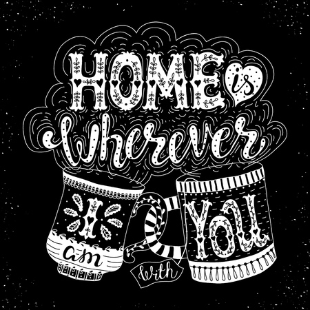 wherever: Home is wherever I am with you.Inspirational quote.Hand drawn illustration with hand lettering.