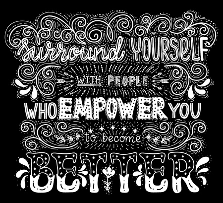 become: Surround yourself with people who empower you to become better.Inspirational quote.Hand drawn illustration with hand lettering.