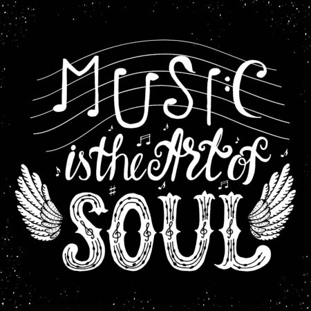 philosophy of music: Music is the art of soul.Inspirational quote.Inspirational quote.Hand drawn illustration with hand lettering.