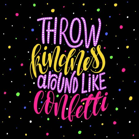 kindness: Throw kindness around like confetti.Inspirational quote.Hand drawn illustration with hand lettering.