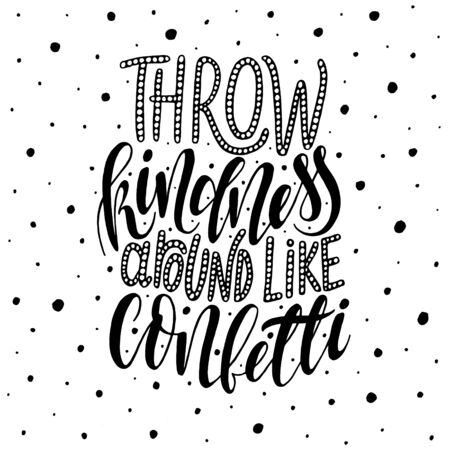 kindness: Throw kindness around like confetti. Inspirational quote.Hand drawn illustration with hand lettering. Illustration