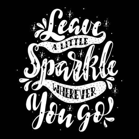 wherever: Leave a little sparkle wherever you go.Inspirational quote.Hand drawn illustration with hand lettering.