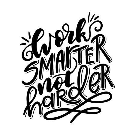 smarter: Work smarter not harder.Inspirational quote.Hand drawn illustration with hand lettering.