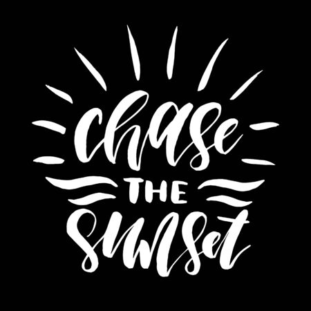 Chase the sunset.Inspirational quote.Hand drawn poster with hand lettering.