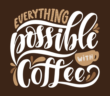 Everything Possible With Coffee. Inspirational Quote.Hand Drawn Poster With  Hand Lettering. Illustration
