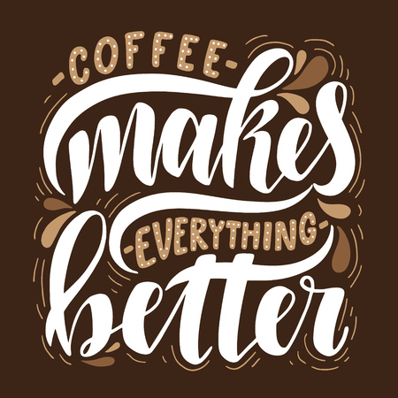 Coffee makes everything better inspirational quote. Illustration