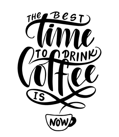 The best time to drink coffee is now.Inspirational quote.Hand drawn poster with hand lettering.