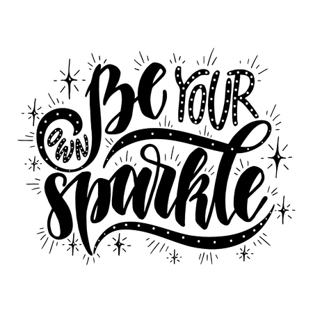 Be your own sparkle.Inspirational quote.Hand drawn illustration with hand lettering.