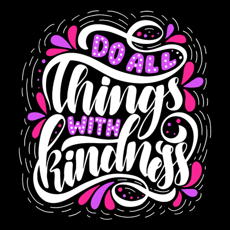 Do all things with kindness.Inspirational quote.Hand drawn illustration with hand lettering.