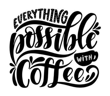 Everything Possible With Coffee. Inspirational Quote.Hand Drawn Poster With  Hand Lettering. Vector
