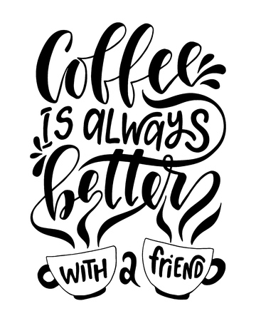Coffee is always better with a friend.Inspirational quote.Hand drawn poster with hand lettering.