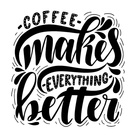Coffee makes everything better.Inspirational quote.Hand drawn poster with hand lettering.  Illustration