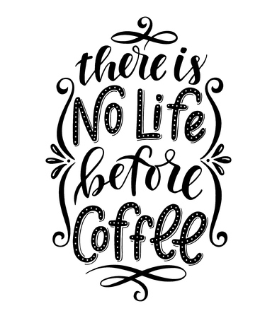 There is no life before coffee.Inspirational quote.Hand drawn poster with hand lettering.  Illustration