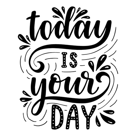 Today is your day. Inspirational quote.Hand drawn illustration with hand lettering.