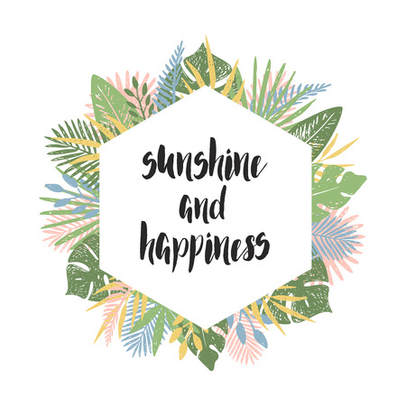 Sunshine and happiness. Hand drawn card with tropical leaves and lettering.