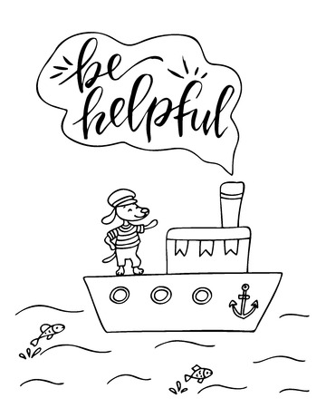 Coloring page. Poster of cute dog on a ship with hand drawn lettering. Be helpful. Иллюстрация