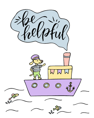 Poster of ship and cute dog with hand drawn lettering. Be helpful.