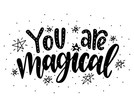 You are magical.Inspirational quote.Hand drawn illustration with hand lettering. Stock Illustratie