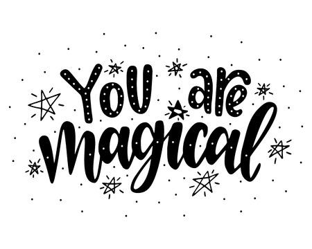 Vous êtes magique Citation inspirante Illustration dessinée à la main avec lettrage à la main. Vecteurs