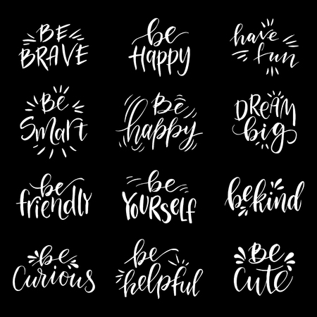 Hand drawn lettering set. Have fun, Be brave, Be happy,  Be friendly, Be helpful, Be yourself, Be curious, Be smart, Be kind, Be cute. Illustration