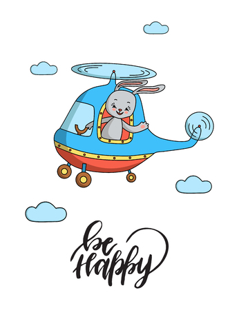 Bunny in the helicopter.Vector illustration with hand drawn lettering.Be happy.