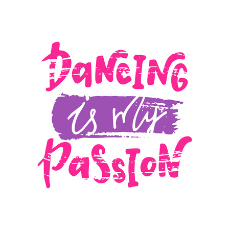 Dancing is my passion. Motivational quote.