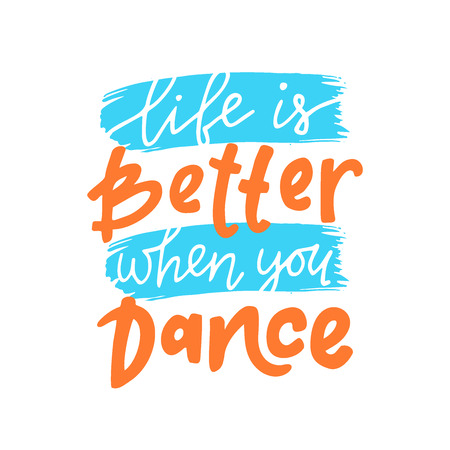 Life is better when you dance. Motivational quote.Hand drawn illustration with hand lettering.