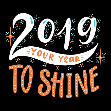 2019 Your year to shine.Poster with hand drawn lettering.Vector illustration.