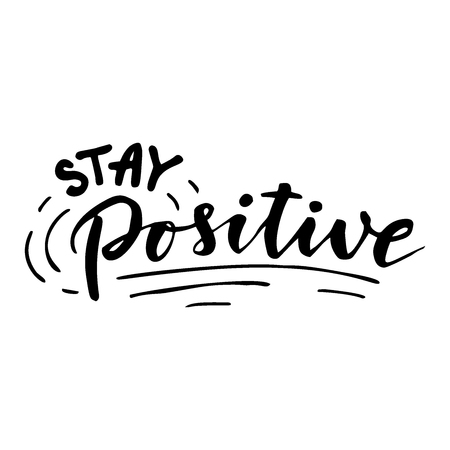 Stay positive. Inspirational quote.