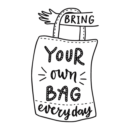 Bring your own bag every day. Motivational  phrase.