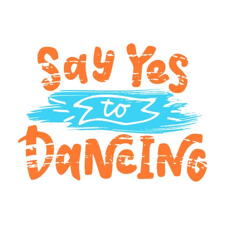 Say yes to dancing. Иллюстрация