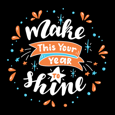 Make This Your Year to Shine. Poster with hand drawn lettering.Vector illustration.