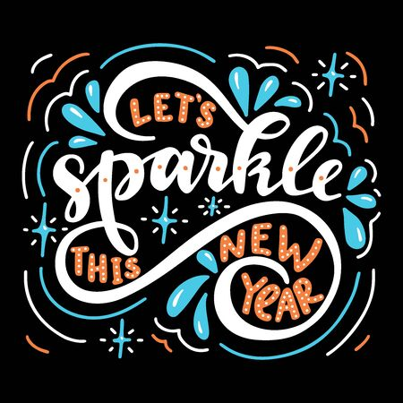 Lets  Sparkle this New Year. Poster with hand drawn lettering.Vector illustration.