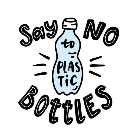 Say no to plastic bottles.  Motivational phrase. Vector illustration with lettering.