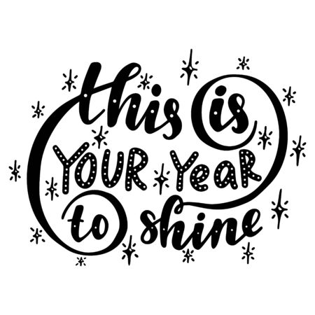 This is your year to shine. Poster with hand drawn lettering.Vector illustration.
