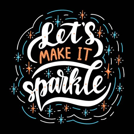 Lets make it sparkle. Poster with hand drawn lettering.Vector illustration.