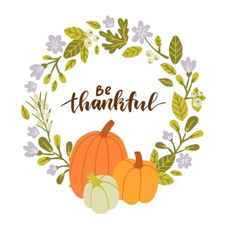 Be thankful. Floral frame with pumpkins. Hand drawn illustration with hand lettering.