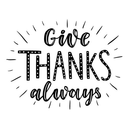 Give thanks always. Hand drawn illustration with hand lettering.