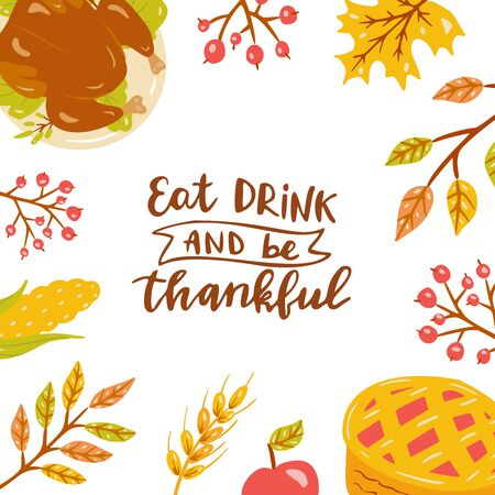 Eat drink and be thankful. Hand drawn illustration with hand lettering, pie, turkey, foliage. Illustration