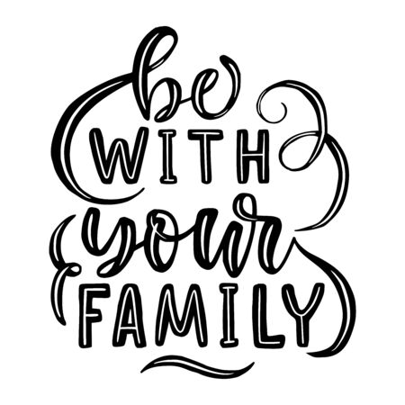 Be with your family. Hand drawn illustration with hand lettering.