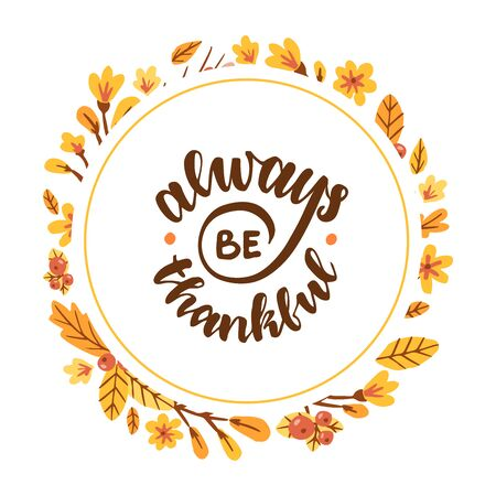 Always be thankful. Floral round frame. Hand drawn illustration with hand lettering. Çizim