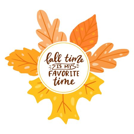 Fall time is my favorite time. Round frame with leaves. Hand drawn illustration with hand lettering.