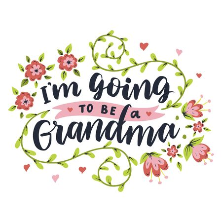 I'm going to be a grandma. Hand drawn lettering phrase. Vector calligraphic illustration for greeting cards, posters, prints, t-shirts.