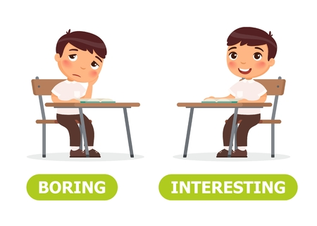 He is bored, he is interested. Vocabulary English opposite words.