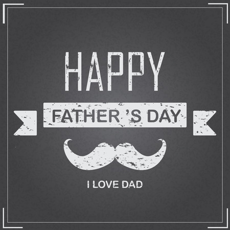 happy men: happy father day. love dad background, greeting card, grunge and blackboard design.  Illustration