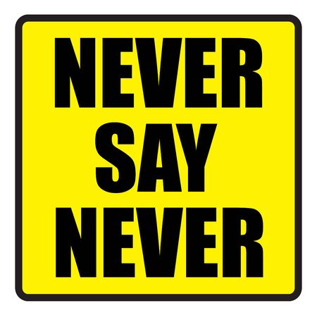say:  illustration. Illustration shows Famous slogans. Never say neverŒ
