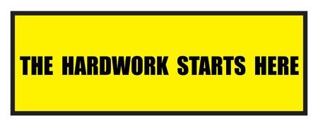 hardwork: Vector illustration. Illustration shows Famous slogans. The hardwork starts hereΠIllustration