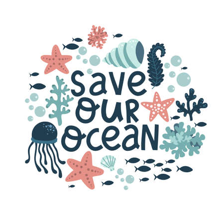 save our oceans lettering calligraphy, sea animals and plants, cartoon vector illustration hand drawing